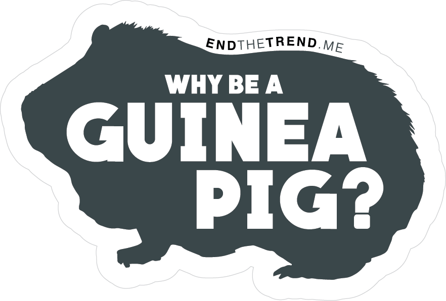 Why be a guinea pig?